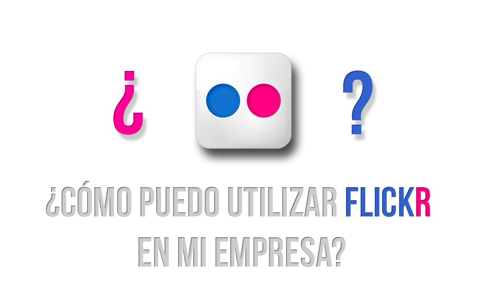 ¿Qué es Flickr? Como utilizar Flickr como empresa