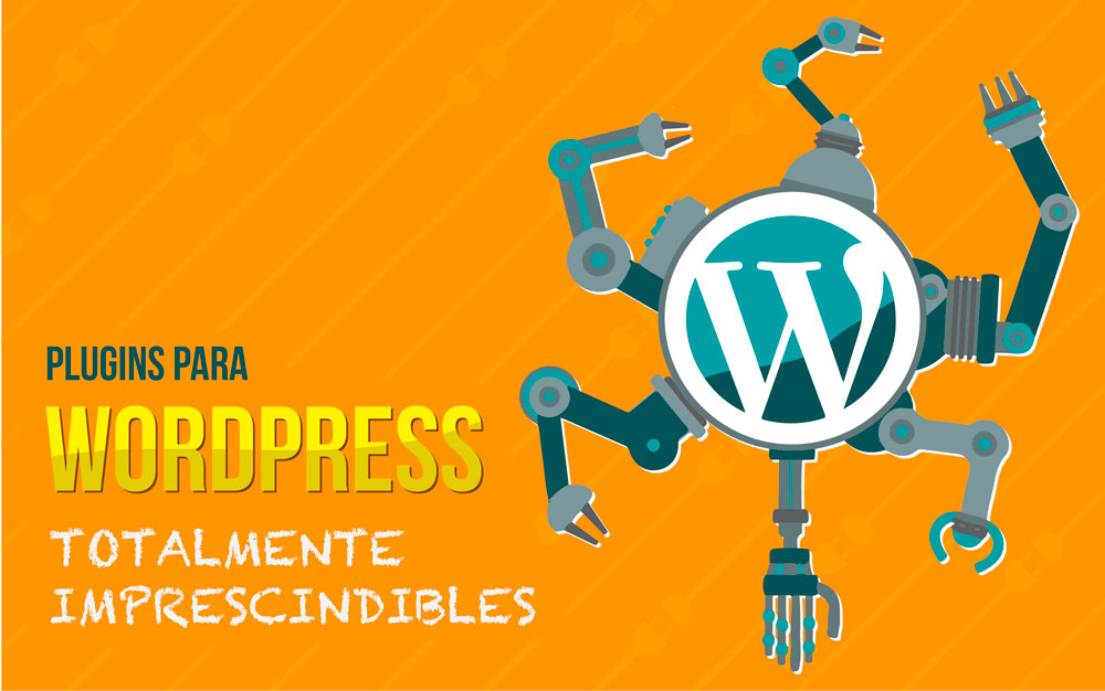 Plugins para WordPress totalmente imprescindibles
